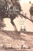 Delhi Is Not Far: Book by Ruskin Bond