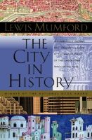 The City in History: Its Origins, Its Transformations, and Its Prospects: Book by Lewis Mumford