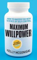 Maximum Willpower: How to Master the New Science of Self-control: Book by Kelly Mc Gonigal
