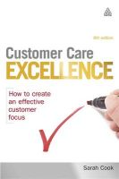 Customer Care Excellence: How to Create an Effective Customer Focus: Book by Sarah Cook