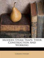 Modern Steam Traps: Their Construction and Working: Book by Gordon Stewart
