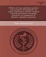 Effects of Socio-Political Systems and Economic Development on Status Attainment: Former Socialist Central and Eastern European Countries in Comparison to Western Capitalist Countries.: Book by Paula Andreea Tufis