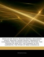 Articles on Magic Realism Novels, Including: Magic Realism, Shame (Novel), Midnight's Children, One Hundred Years of Solitude, the Passion of New Eve, the General in His Labyrinth, the Wind-Up Bird Chronicle: Book by Hephaestus Books