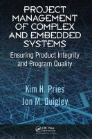 Project Management of Complex and Embedded Systems: Book by Kim H. Pries ,Jon M. Quigley