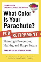 What Color is Your Parachute? for Retirement: Planning a Prosperous, Healthy, and Happy Future: Book by John E. Nelson