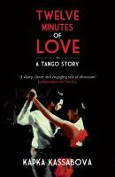 Twelve Minutes of Love: A Tango Story:Book by Author-Kapka Kassabova