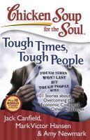 Chicken Soup for the Soul: Tough Times, Tough People: 101 Stories about Overcoming the Economic Crisis and Other Challenges: Book by Jack Canfield (The Foundation for Self-Esteem)