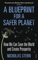 A Blueprint for a Safer Planet: How We Can Save the World and Create Prosperity: Book by Lord Nicholas Stern
