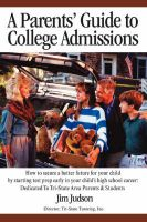 A Parents' Guide to College Admissions: How to Secure a Better Future for Your Child by Starting Test Prep Early in Your Child's High School Career: Dedicated to Tri-State Area Parents & Students: Book by Jim Judson
