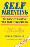 Self Parenting: The Complete Guide to Your Inner Conversations: Book by John K Pollard