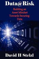 Data@risk: Building an Asset Mindset Towards Securing Data: Book by David Stelzl