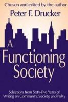 A Functioning Society: Selections from Sixty-Five Years of Writing, Community, Society and Polity: Book by Peter F. Drucker