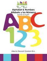Alphabet & Numbers. Alfabeto y Los Numeros : Spanish & English.: Book by Allecia Stewart Gordon B a