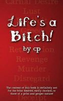Life's a Bitch!: Book by C P