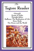 The Tagore Reader: Gitanjali, Songs of Kabir, Thought Relics, Sadhana: The Realization of Life, Stray Birds, The Home and the World: Book by Rabindranath Tagore