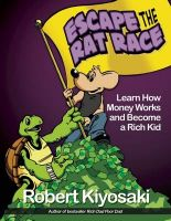 Rich Dad's Escape from the Rat Race: Book by Robert T. Kiyosaki
