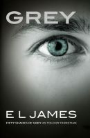 GREY: Fifty Shades Of Grey As Told By Christian: Book by E L James