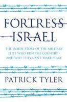 Fortress Israel: The Inside Story of the Military Elite Who Run the Country  -  and Why They Can't Make Peace: Book by Patrick Tyler