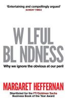 Wilful Blindness: Why We Ignore the Obvious: Book by Margaret Heffernan