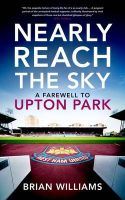 Nearly Reach the Sky: A Farwell to Upton Park: Book by Brian Williams