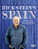 Rick Stein's Spain: 140 New Recipes Inspired by My Journey Off the Beaten Track: Book by Rick Stein