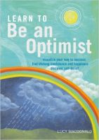Learn to be an Optimist: Visualize Your Way to Success, Find Lifelong Confidence and Happiness, Discover Self-belief: Book by Lucy Macdonald