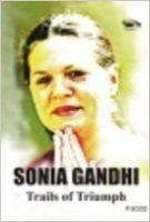 Sonia Gandhi Trails of Triumph: Book by P.Sood