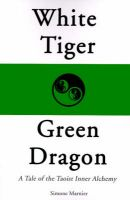 White Tiger, Green Dragon: A Tale of the Taoist Inner Alchemy: Book by Simone Marnier