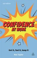Confidence at Work: Get It, Feel It, Keep It: Book by Ros Taylor