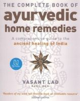 The Complete Book of Ayurvedic Home Remedies: A Comprehensive Guide to the Ancient Healing of India: Book by Vasant Lad