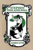 Stephen of Philadelphia: A Story of Penn's Colony: Book by James Otis