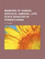 Memoirs of Samuel Shryock Jamison, Late State Senator of Pennsylvania: Book by W F Palmer