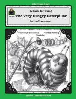 The Very Hungry Caterpillar: A Guide for Using in the Classroom: Book by Barbara Shilling