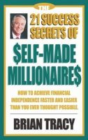 The 21 Success Secrets of Self Made Millionaires: Book by Brian Tracy