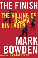 The Finish: The Killing of Osama Bin Laden: Book by Mark Bowden