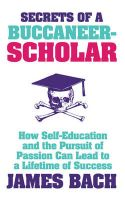 The Secrets of a Buccaneer Scholar: How Self-education and the Pursuit of Passion Can Lead to a Lifetime of Success: Book by James Bach