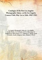 Catalogue of the first Los Angeles Photographic Salon : at the Los Angeles Camera Club, May 1st to 10th, 1902 1902 [Hardcover]: Book by Los Angeles Photographic Salon (st : : Los Angeles, Calif.),Forbes, A. S. C,Forbes, A. S. C., Mrs,Lange, O. V,Lippincott, Oliver,Pierce, C. C. (Charles C.), ,Bangs, Frank C,Genthe, Arnold, ,Brigman, Anne, ,Maude, F. H. (Fr