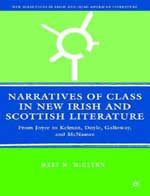 Narratives of Class in New Irish and Scottish Literature: From Joyce to Kelman, Doyle, Galloway, and McNamee: Book by Mary M. McGlynn