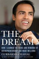 The Dream: How I Learned the Risks and Rewards of Entrepreneurship and Made Millions: Book by Gurbaksh Chahal