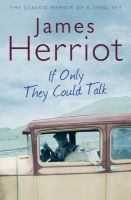 If Only They Could Talk: The Classic Memoirs of a 1930s Vet: Book by James Herriot