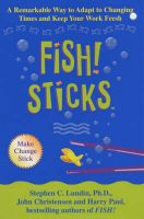 Fish! Sticks: A Remarkable Way to Adapt to Changing Times and Keep Your Work Fresh: Book by Stephen C. Lundin , John Christensen , Harry Paul