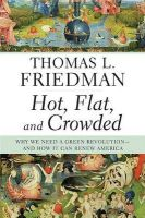 Hot, Flat, and Crowded: Why We Need a Green Revolution--And How It Can Renew America:Book by Author-Thomas L Friedman