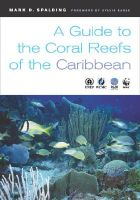 A Guide to the Coral Reefs of the Caribbean: Book by Mark D. Spalding