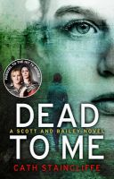 Dead to Me: A Scott & Bailey Novel:Book by Author-Cath Staincliffe