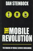 The Mobile Revolution: The making of mobile service worldwide (English)