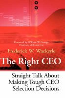 The Right CEO: Straight Talk About Making Tough CEO Selection Decisions: Book by Frederick W. Wackerle
