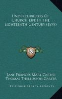 Undercurrents of Church Life in the Eighteenth Century (1899): Book by Jane Frances Mary Carter