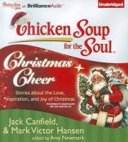 Chicken Soup for the Soul: Christmas Cheer: 101 Stories about the Love, Inspiration, and Joy of Christmas: Book by Jack Canfield Mark Victor Hansen & Amy Newmark