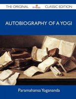 Autobiography of a Yogi - The Original Classic Edition: Book by Paramahansa Yogananda