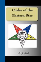 Order of the Eastern Star: Book by F., A. Bell